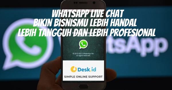 Gunakan WhatsApp Live Chat, Bikin Bisnismu Lebih Handal, Tangguh dan Profesional